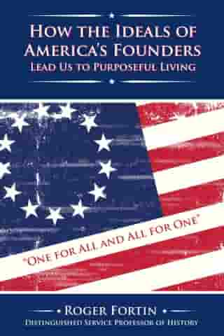 How the Ideals of America's Founders Lead Us to Purposeful Living