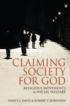 Claiming Society for God: Religious Movements and Social Welfare by Nancy J. Davis