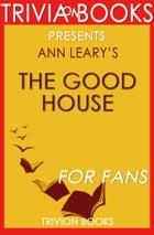 Trivia: The Good House by Ann Leary by Trivia-On-Books