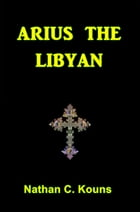 Arius the Libyan by Nathan Kouns