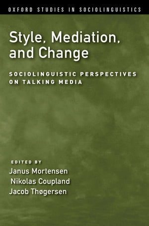 Style,  Mediation,  and Change Sociolinguistic Perspectives on Talking Media