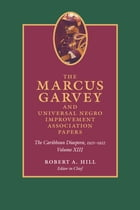 The Marcus Garvey and Universal Negro Improvement Association Papers, Volume XIII: The Caribbean Diaspora, 1921-1922 by Marcus Garvey