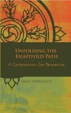 Unfolding the Eightfold Path: A Contemporary Zen Perspective by Dale Verkuilen