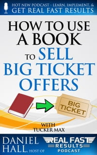 How to Use a Book to Sell Big Ticket Offers: Real Fast Results, #7