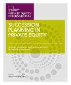 Succession Planning in Private Equity: Strategic, managerial, legal and tax guidance for leadership…