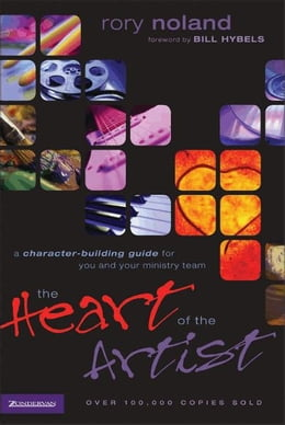 Book The Heart of the Artist: A Character-Building Guide for You and Your Ministry Team by Rory Noland