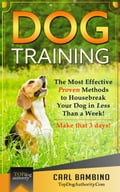 Dog Training: The Most Effective Proven Methods to Housebreak Your Dog in Less Than a Week! Make that 3 days!
