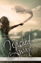 Wished Away: A Broken Fairy Tale by S.P. Cervantes
