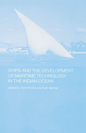 Ships and the Development of Maritime Technology on the Indian Ocean