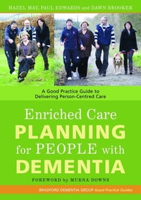 Enriched Care Planning for People with Dementia: A Good Practice Guide to Delivering Person-Centred…