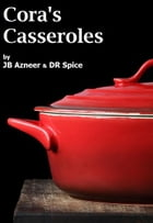 Cora's Casseroles by DR Spice
