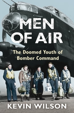 Book Men Of Air: The Doomed Youth Of Bomber Command by Kevin Wilson