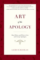 Art of the Apology: How, When, and Why to Give and Accept Apologies by Lauren M. Bloom
