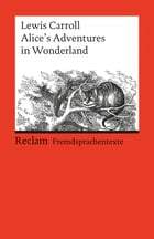 Alice's Adventures in Wonderland: Reclams Rote Reihe – Fremdsprachentexte by Lewis Carroll
