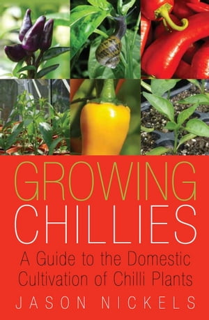 Growing Chillies A Guide to the Domestic Cultivation of Chilli Plants