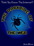 The Darkside of the Web by Sarah Marcus