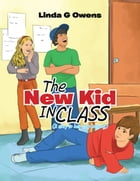 The New Kid IN CLASS by Linda G. Owens