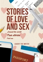 Stories of Love and Sex around the World: True stories. Part one. by Albert The Writer