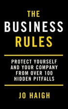 The Business Rules: Protect yourself and your company from over 100 hidden pitfalls