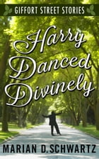 Harry Danced Divinely by Marian D. Schwartz