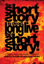 The Short Story is Dead, Long Live the Short Story! by Duduzile Mabaso