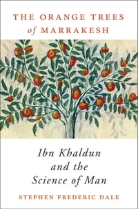 The Orange Trees of Marrakesh: Ibn Khaldun and the Science of Man