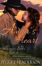 Anna's Heart: Wilderness Brides, #2 by Peggy L Henderson