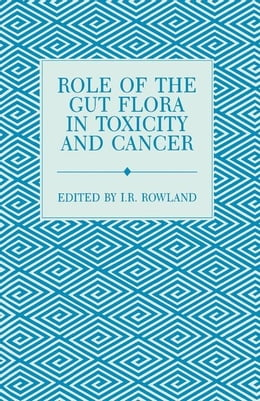 Book Role of the Gut Flora in Toxicity and Cancer by Rowland, I