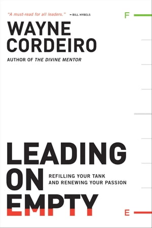 Leading on Empty Refilling Your Tank and Renewing Your Passion