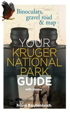 Your Kruger National Park Guide - With Stories: Binoculars, gravel road & map by Frans Rautenbach