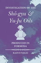 Investigation of the Shô-gyu and Yu-Ju Oils Produced in Formosa by Kazuo Nagai