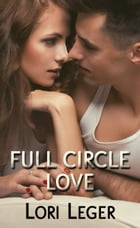 Full Circle Love (A Four Part Anthology of Cat & Zach Stories) by Lori Leger