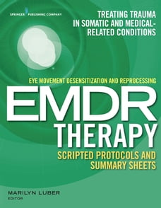 Eye Movement Desensitization and Reprocessing (EMDR) Therapy Scripted Protocols and Summary Sheets…