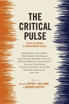 The Critical Pulse: Thirty-six Credos by Contemporary Critics by Jeffrey Williams