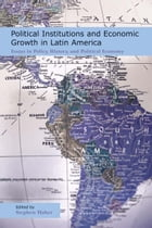 Political Institutions and Economic Growth in Latin America: Essays in Policy, History, and Political Economy by Stephen Haber