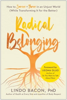 Radical Belonging: How to Survive and Thrive in an Unjust World (While Transforming it for the…
