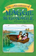 The Adventures of Maggie McGonagle by Maureen Fay Morris