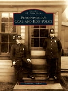 Pennsylvania's Coal and Iron Police by Spencer J. Sadler