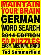 Maintain Your Brain German Word Search, 2014 Edition by Ted Summerfield