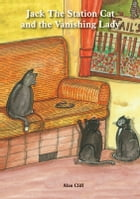 Jack the Station Cat and the Vanishing Lady by Alan Cliff
