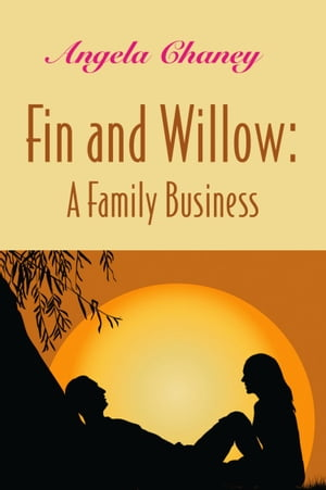 Fin and Willow: A Family Business de Angela Chaney