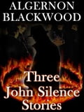 Three JOHN SILENCE Stories 8e9ceea7-a65a-49b8-bdcd-ddfbb207adc2
