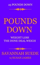 Pounds Down: Weight Loss The Done Deal Weigh by Savannah Suede