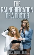 The Raunchification of a Doctor by Gerald Paddlebaum