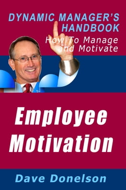 Book Employee Motivation: The Dynamic Manager's Handbook On How To Manage And Motivate by Dave Donelson
