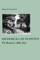 Frederick Law Olmstead: The Passion of a Public Artist by Melvin Kalfus