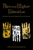 Race and Higher Education: Researching Pedagogy in Diverse College Classrooms by Annie Howell
