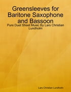 Greensleeves for Baritone Saxophone and Bassoon - Pure Duet Sheet Music By Lars Christian Lundholm by Lars Christian Lundholm
