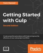 Getting Started with Gulp – Second Edition by Travis Maynard