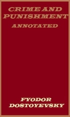 Crime and Punishment (Annotated) by Fyodor Dostoyevsky